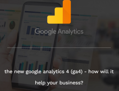 The New Google Analytics 4 – What Is It And How Will It Improve Your Online Business?