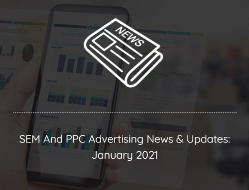 SEM And PPC Advertising News, Insights & Updates: January 2021 Edition