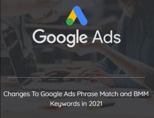 Changes to Google Ads Phrase Match and BMM Keywords in 2021