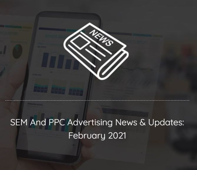 ppc advertising news updates february 2021