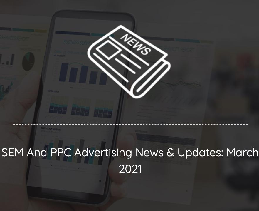 ppc sem marketing news updates march 2021