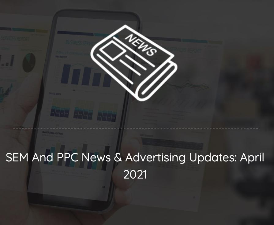 sem ppc news updates april 2021